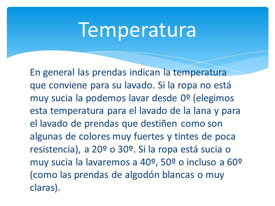 En general las prendas indican la temperatura que conviene para su lavado.