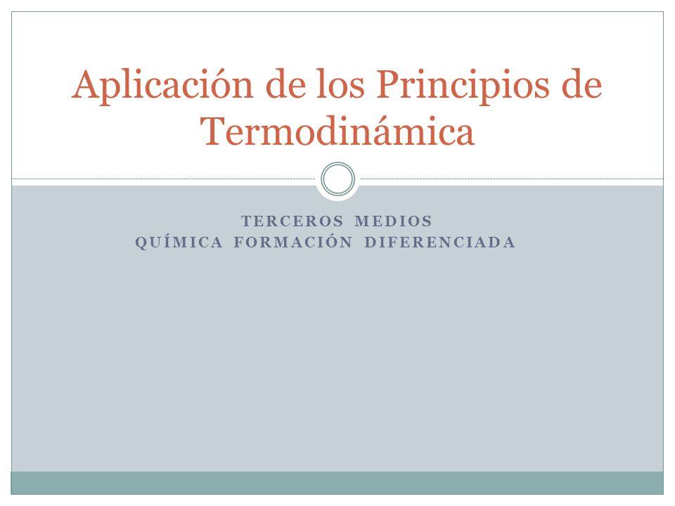 TERCEROS MEDIOS QUÍMICA FORMACIÓN DIFERENCIADA Aplicación de los Principios de Termodinámica
