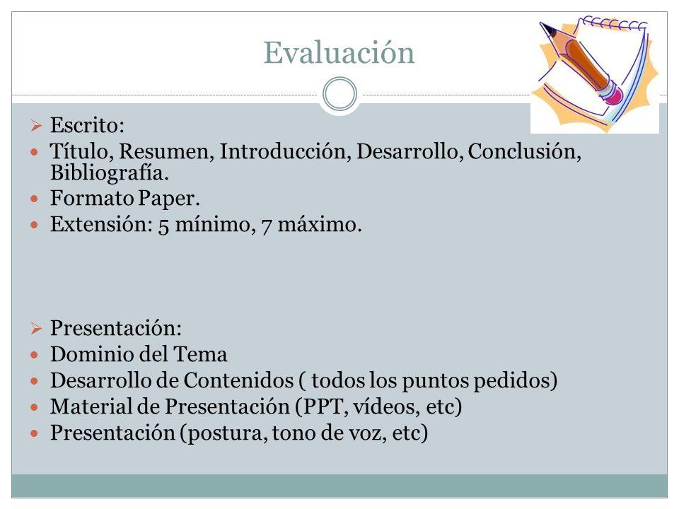 Evaluación Escrito: Título, Resumen, Introducción, Desarrollo, Conclusión, Bibliografía. Formato Paper. Extensión: 5 mínimo, 7 máximo. Presentación: D