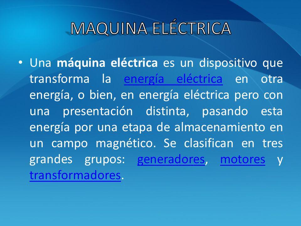 Una máquina eléctrica es un dispositivo que transforma la energía eléctrica en otra energía, o bien, en energía eléctrica pero con una presentación di