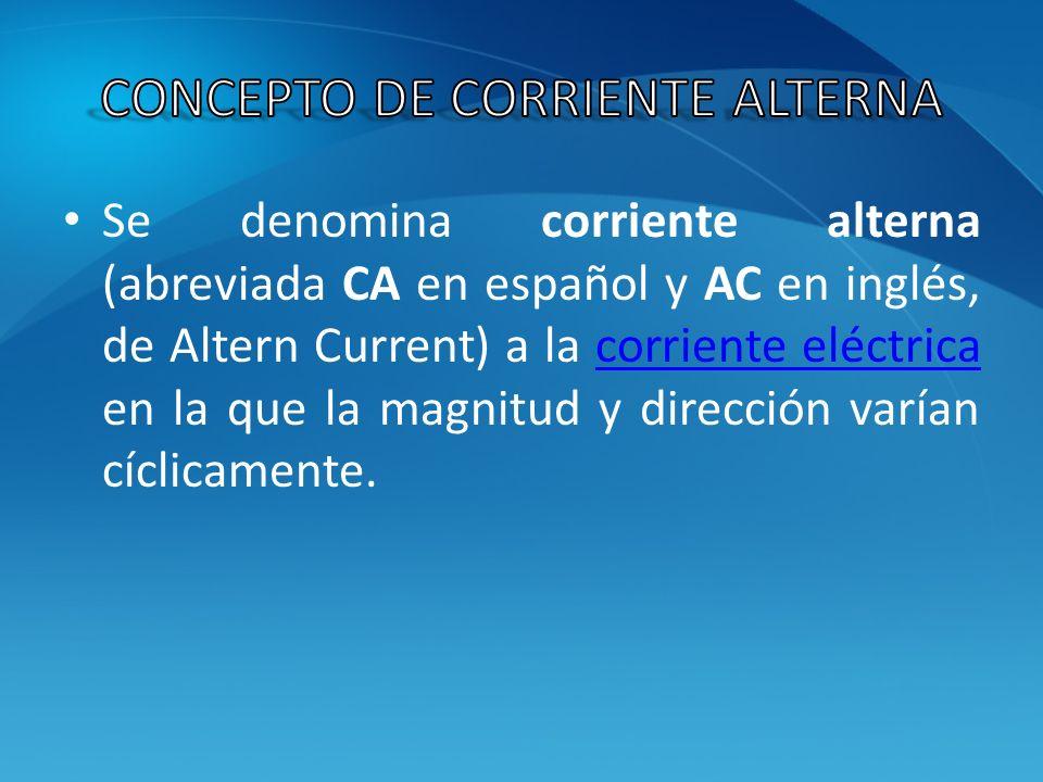 Se denomina corriente alterna (abreviada CA en español y AC en inglés, de Altern Current) a la corriente eléctrica en la que la magnitud y dirección v