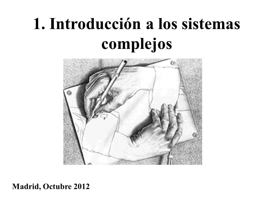 1. Introducción a los sistemas complejos Madrid, Octubre 2012