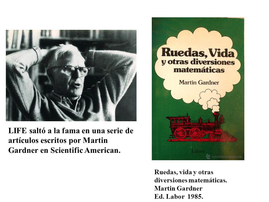 LIFE saltó a la fama en una serie de artículos escritos por Martin Gardner en Scientific American. Ruedas, vida y otras diversiones matemáticas. Marti
