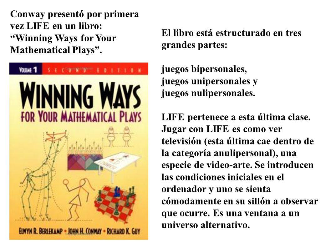 Conway presentó por primera vez LIFE en un libro: Winning Ways for Your Mathematical Plays. El libro está estructurado en tres grandes partes: juegos