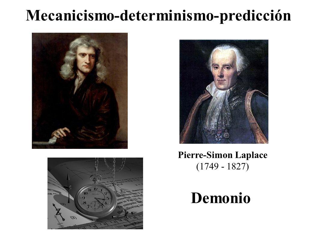 Mecanicismo-determinismo-predicción Pierre-Simon Laplace (1749 - 1827) Demonio