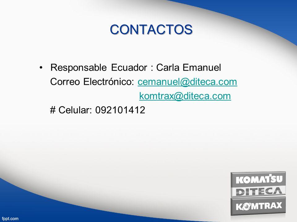 CONTACTOS Responsable Ecuador : Carla Emanuel Correo Electrónico: cemanuel@diteca.comcemanuel@diteca.com komtrax@diteca.com # Celular: 092101412