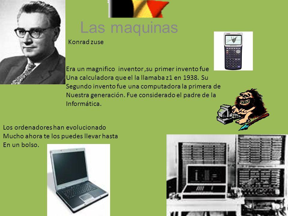 Las maquinas Konrad zuse Era un magnifico inventor,su primer invento fue Una calculadora que el la llamaba z1 en 1938. Su Segundo invento fue una comp
