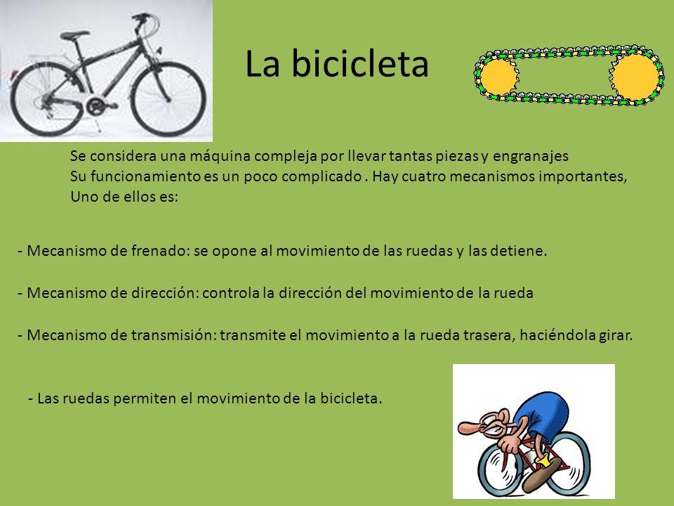 La bicicleta Se considera una máquina compleja por llevar tantas piezas y engranajes Su funcionamiento es un poco complicado. Hay cuatro mecanismos im