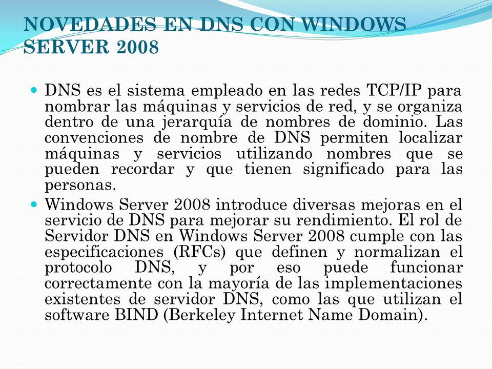 NOVEDADES EN DNS CON WINDOWS SERVER 2008 DNS es el sistema empleado en las redes TCP/IP para nombrar las máquinas y servicios de red, y se organiza de