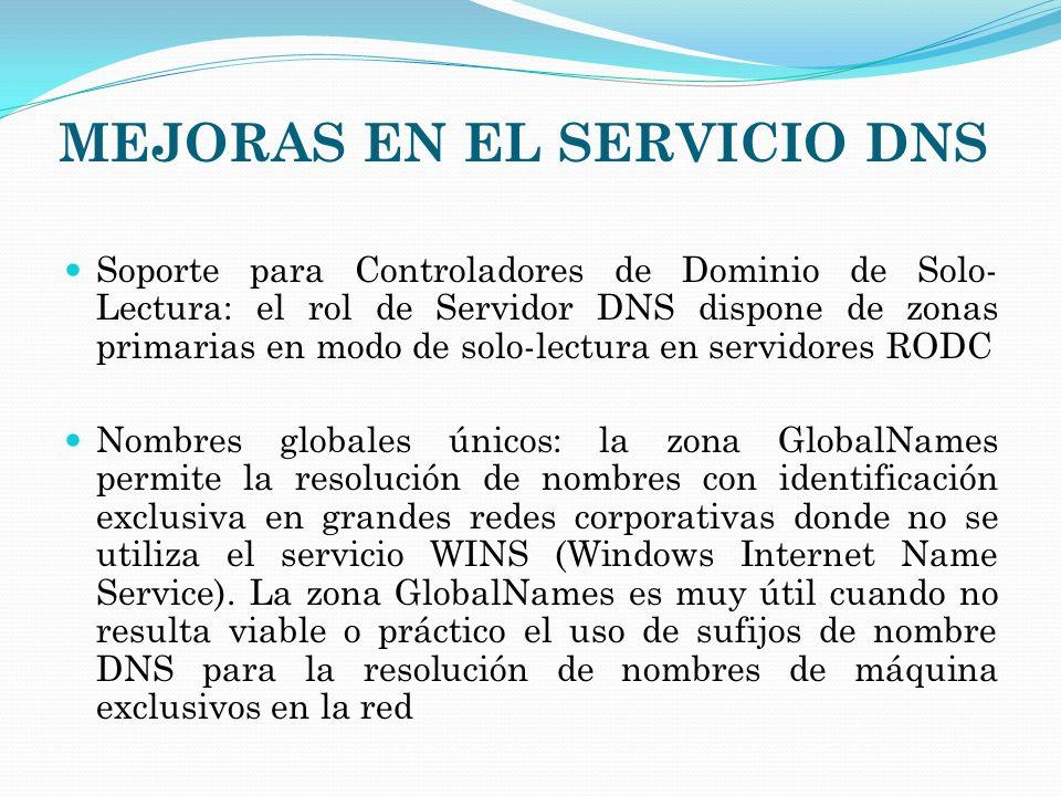 MEJORAS EN EL SERVICIO DNS Soporte para Controladores de Dominio de Solo- Lectura: el rol de Servidor DNS dispone de zonas primarias en modo de solo-l