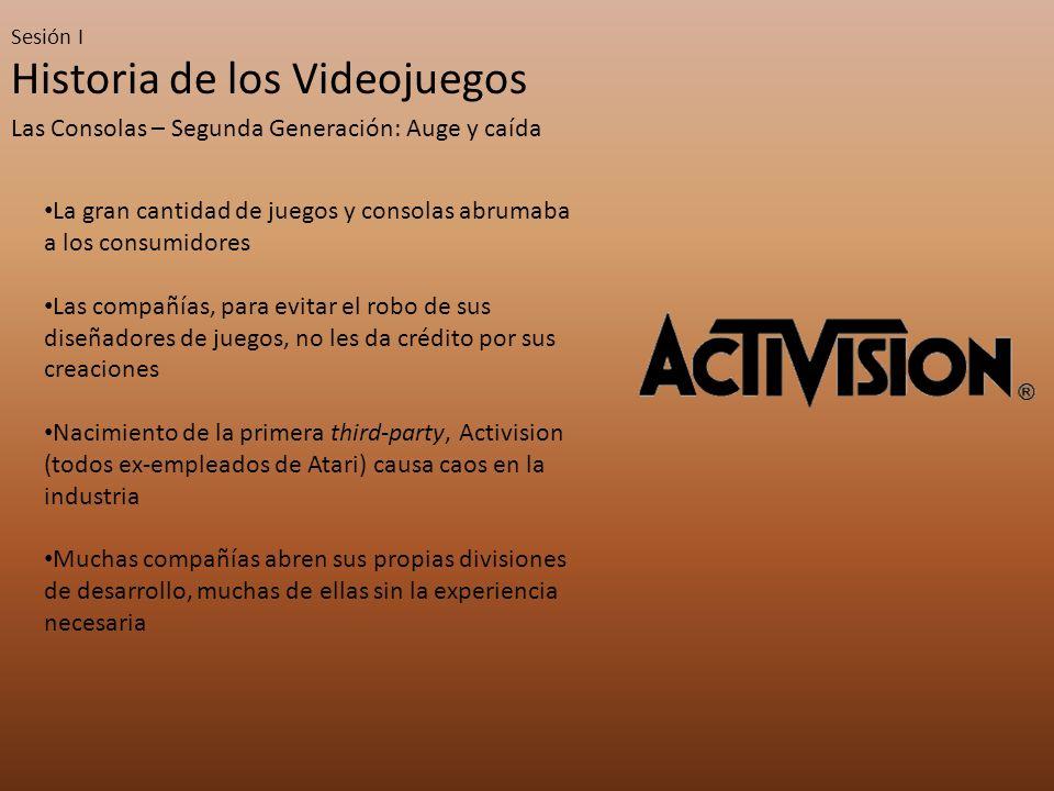 Sesión I Historia de los Videojuegos Las Consolas – Segunda Generación: Auge y caída La gran cantidad de juegos y consolas abrumaba a los consumidores