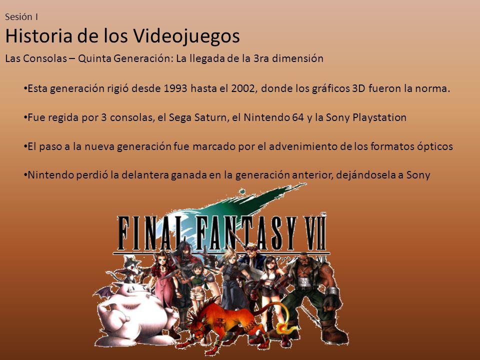 Sesión I Historia de los Videojuegos Las Consolas – Quinta Generación: La llegada de la 3ra dimensión Esta generación rigió desde 1993 hasta el 2002, donde los gráficos 3D fueron la norma.