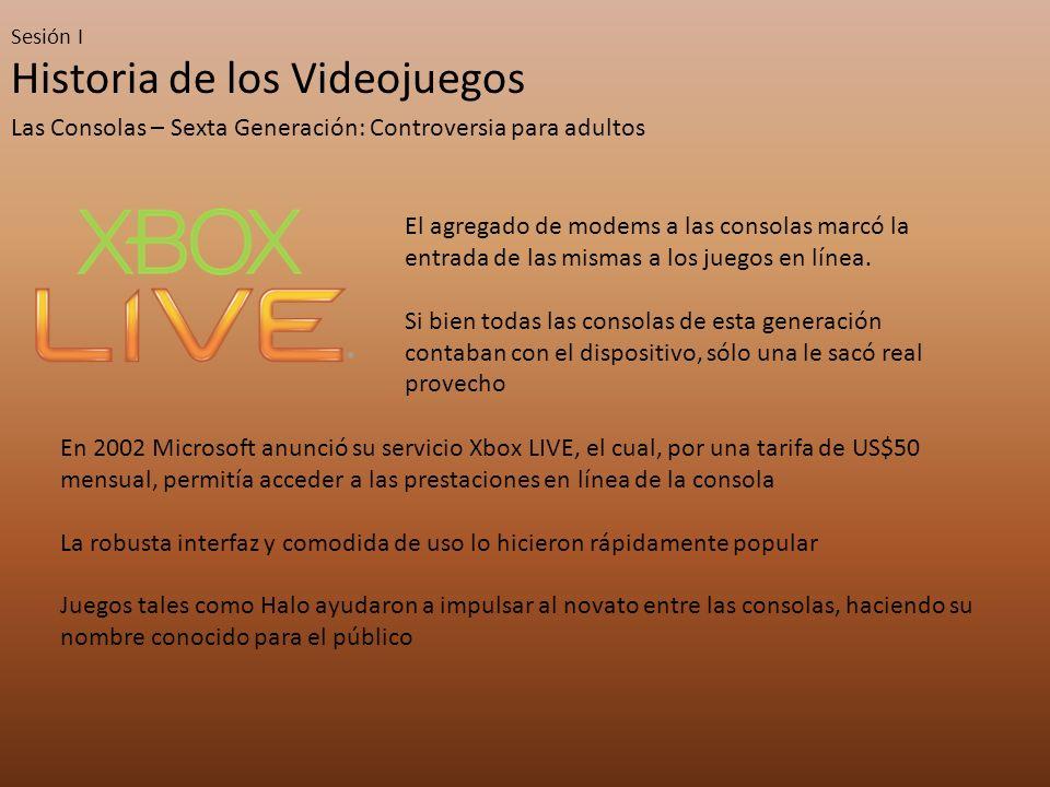 Sesión I Historia de los Videojuegos Las Consolas – Sexta Generación: Controversia para adultos El agregado de modems a las consolas marcó la entrada