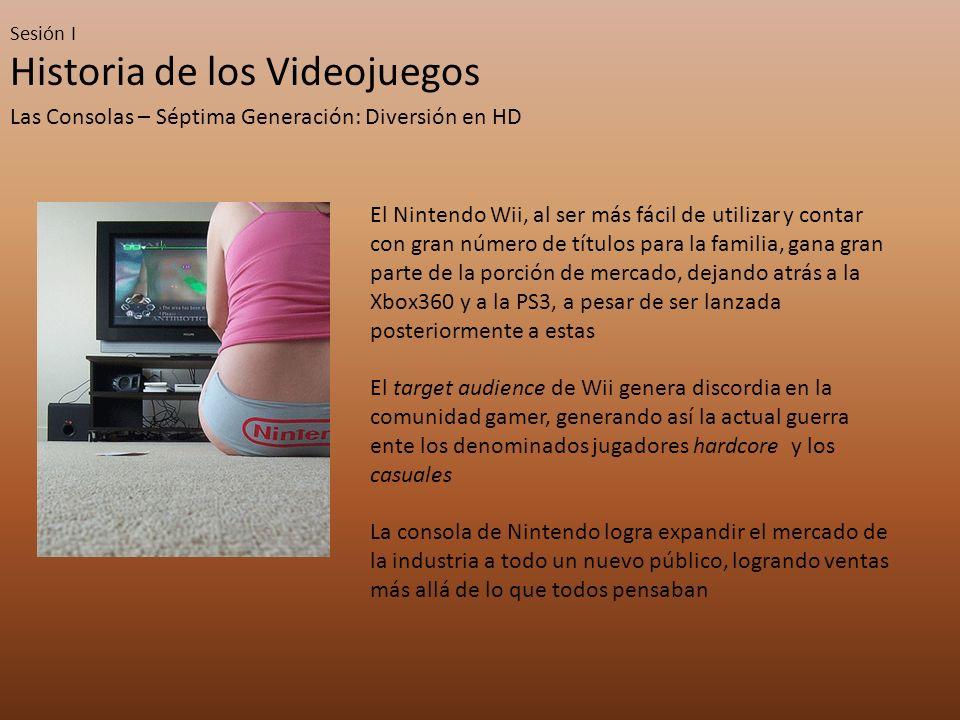 Sesión I Historia de los Videojuegos Las Consolas – Séptima Generación: Diversión en HD El Nintendo Wii, al ser más fácil de utilizar y contar con gra