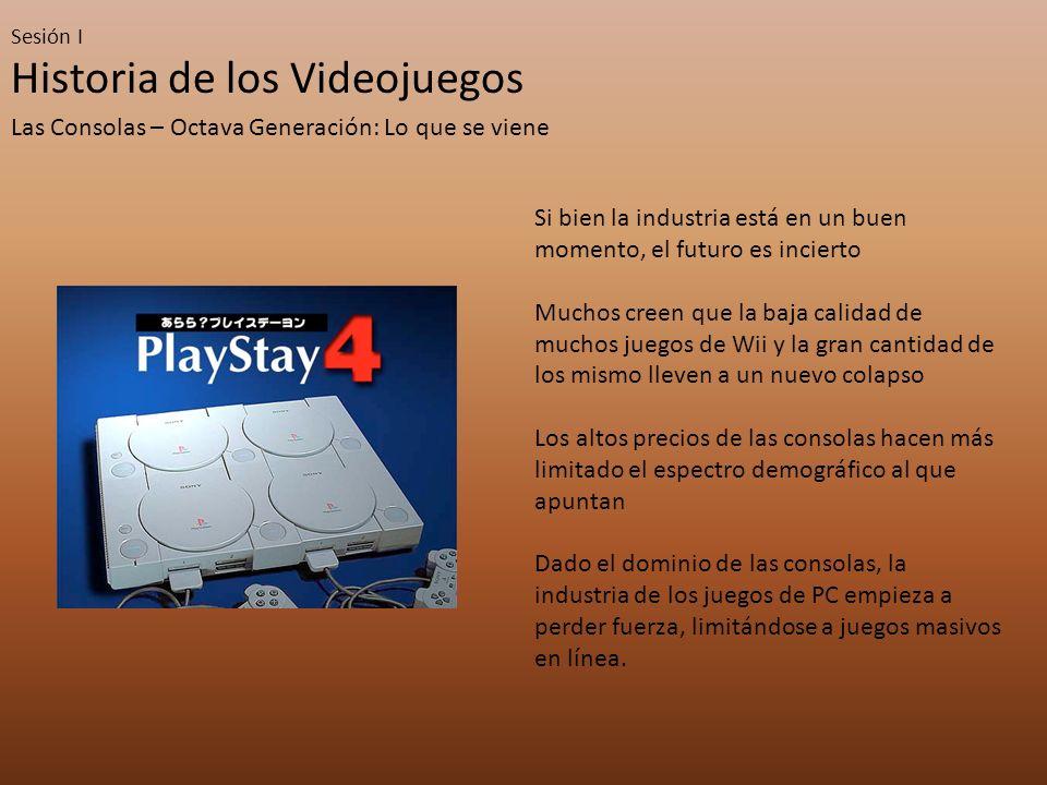 Sesión I Historia de los Videojuegos Las Consolas – Octava Generación: Lo que se viene Si bien la industria está en un buen momento, el futuro es inci
