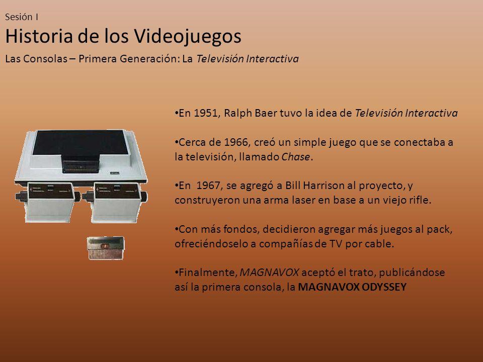 Sesión I Historia de los Videojuegos Las Consolas – Primera Generación: La Televisión Interactiva En 1951, Ralph Baer tuvo la idea de Televisión Interactiva Cerca de 1966, creó un simple juego que se conectaba a la televisión, llamado Chase.