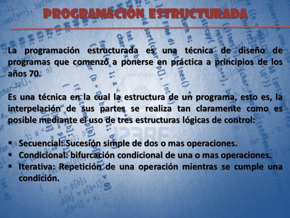 PROGRAMACIÓN ESTRUCTURADA La programación estructurada es una técnica de diseño de programas que comenzó a ponerse en práctica a principios de los año