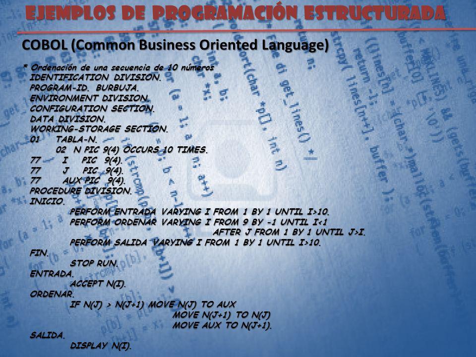 EJEMPLOS DE PROGRAMACIÓN ESTRUCTURADA COBOL (Common Business Oriented Language) * Ordenación de una secuencia de 10 números IDENTIFICATION DIVISION. I