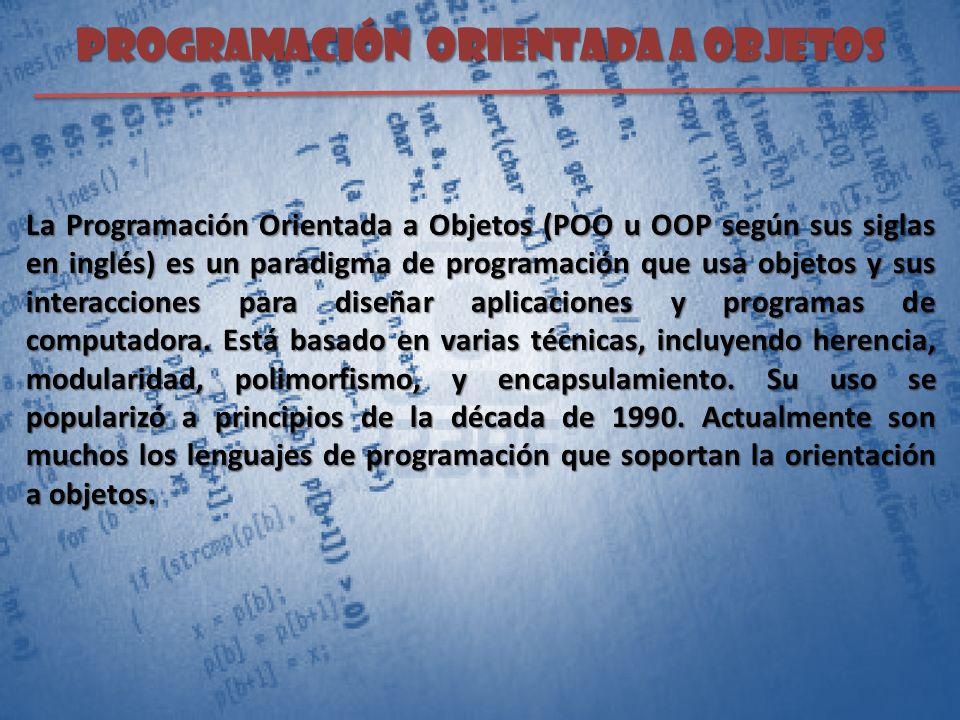 PROGRAMACIÓN ORIENTADA A OBJETOS La Programación Orientada a Objetos (POO u OOP según sus siglas en inglés) es un paradigma de programación que usa ob