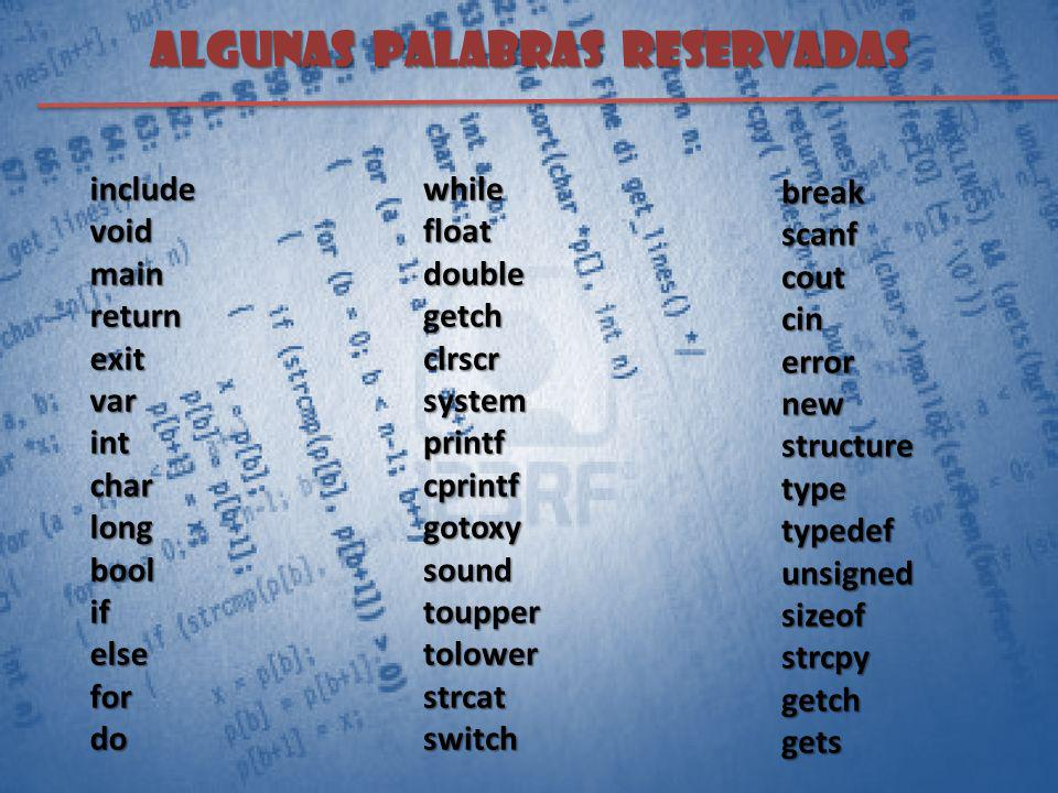 ALGUNAS PALABRAS RESERVADAS includevoidmainreturnexitvarintcharlongboolifelsefordowhilefloatdoublegetchclrscrsystemprintfcprintfgotoxysoundtouppertolo