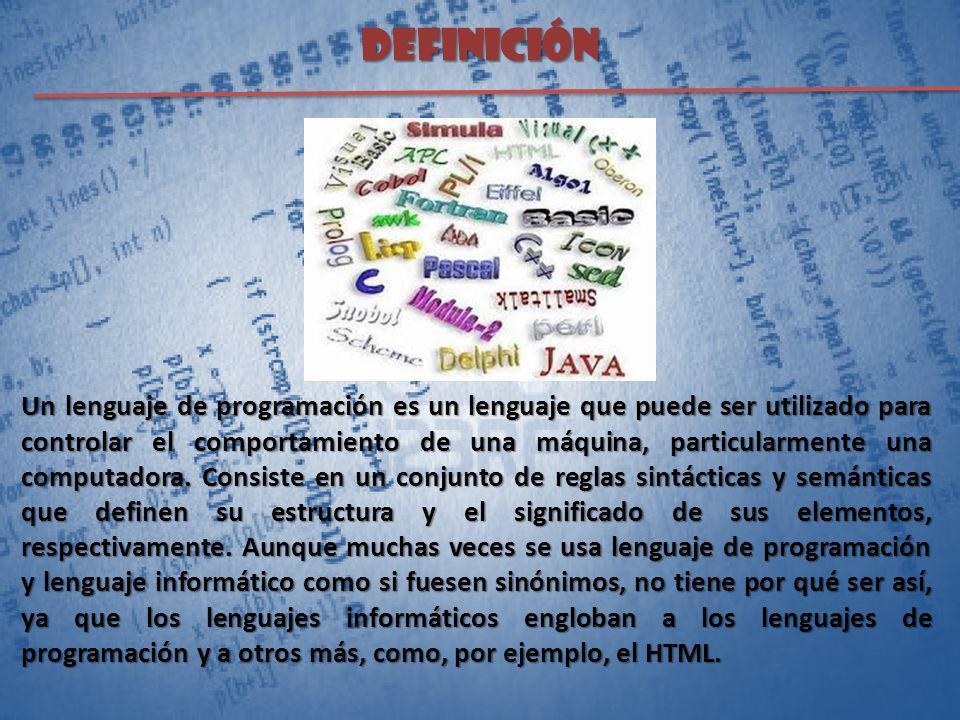 Definición Un lenguaje de programación es un lenguaje que puede ser utilizado para controlar el comportamiento de una máquina, particularmente una com