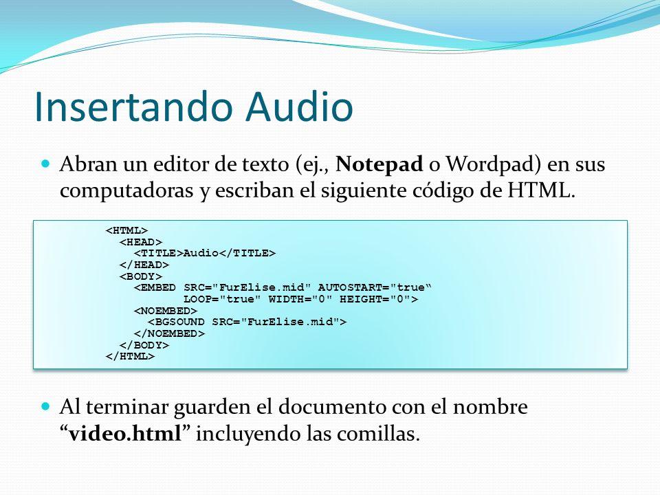 Insertando Audio Abran un editor de texto (ej., Notepad o Wordpad) en sus computadoras y escriban el siguiente código de HTML.