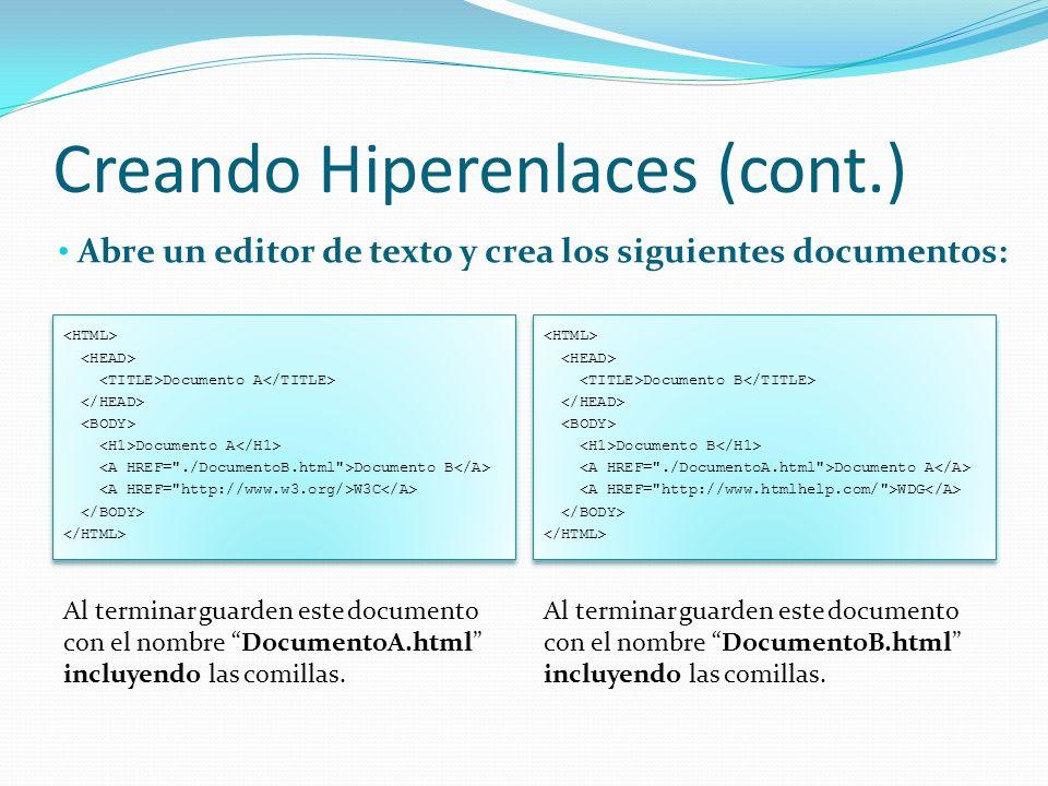 Creando Hiperenlaces (cont.) Abre un editor de texto y crea los siguientes documentos: Documento A Documento A Documento B W3C Documento A Documento A Documento B W3C Documento B Documento B Documento A WDG Documento B Documento B Documento A WDG Al terminar guarden este documento con el nombre DocumentoA.html incluyendo las comillas.