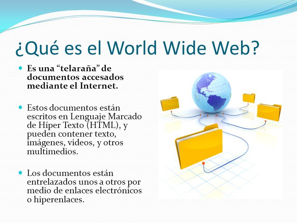 ¿Qué es el World Wide Web.Es una telaraña de documentos accesados mediante el Internet.