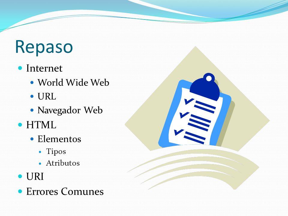 Repaso Internet World Wide Web URL Navegador Web HTML Elementos Tipos Atributos URI Errores Comunes