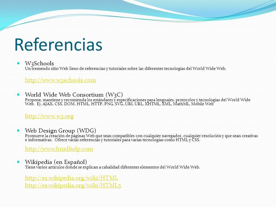 Referencias W3Schools Un tremendo sitio Web lleno de referencias y tutoriales sobre las diferentes tecnologías del World Wide Web.