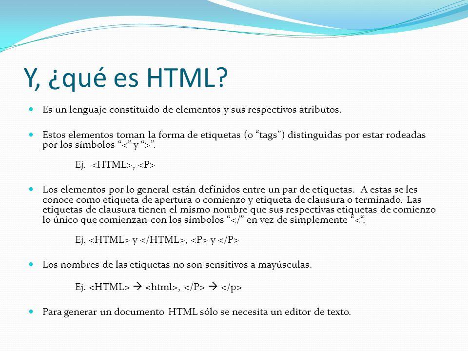 Y, ¿qué es HTML.Es un lenguaje constituido de elementos y sus respectivos atributos.