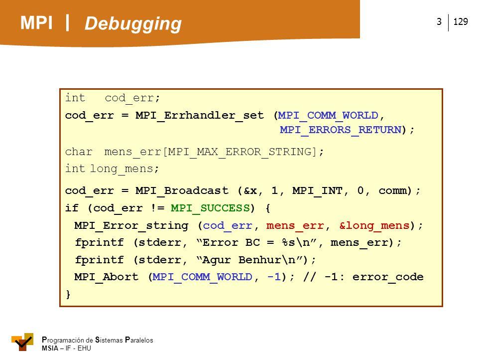 MPI P rogramación de S istemas P aralelos MSIA – IF - EHU 1293 intcod_err; cod_err = MPI_Errhandler_set (MPI_COMM_WORLD, MPI_ERRORS_RETURN); charmens_