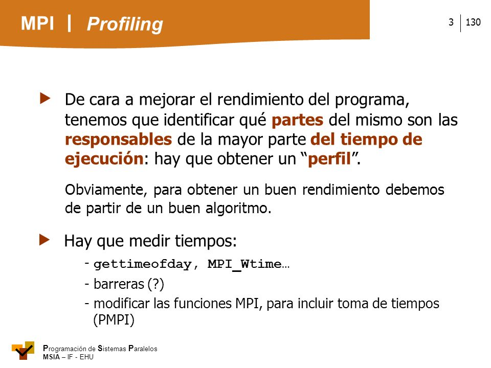 MPI P rogramación de S istemas P aralelos MSIA – IF - EHU 1303 De cara a mejorar el rendimiento del programa, tenemos que identificar qué partes del m
