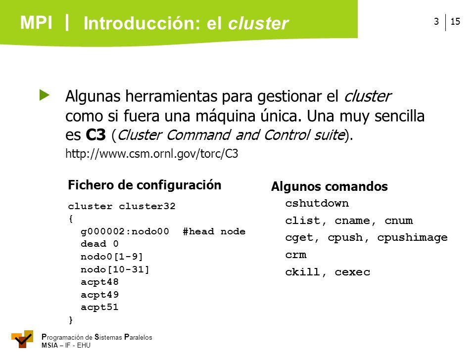 MPI P rogramación de S istemas P aralelos MSIA – IF - EHU 153 Algunas herramientas para gestionar el cluster como si fuera una máquina única. Una muy