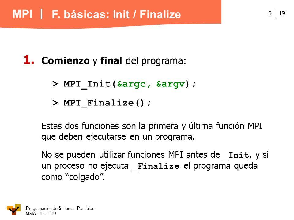 MPI P rogramación de S istemas P aralelos MSIA – IF - EHU 193 1. Comienzo y final del programa: > MPI_Init(&argc, &argv); > MPI_Finalize(); Estas dos