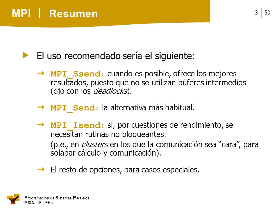 MPI P rogramación de S istemas P aralelos MSIA – IF - EHU 503 El uso recomendado sería el siguiente: MPI_Ssend : cuando es posible, ofrece los mejores