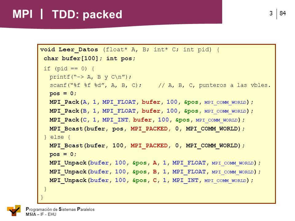 MPI P rogramación de S istemas P aralelos MSIA – IF - EHU 843 void Leer_Datos (float* A, B; int* C; int pid) { char bufer[100]; int pos; if (pid == 0)