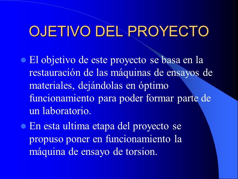 OJETIVO DEL PROYECTO El objetivo de este proyecto se basa en la restauración de las máquinas de ensayos de materiales, dejándolas en óptimo funcionami