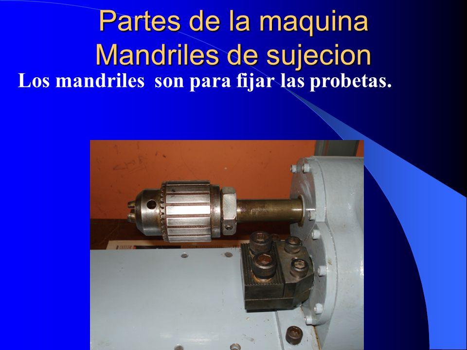 Partes de la maquina Mandriles de sujecion Los mandriles son para fijar las probetas.