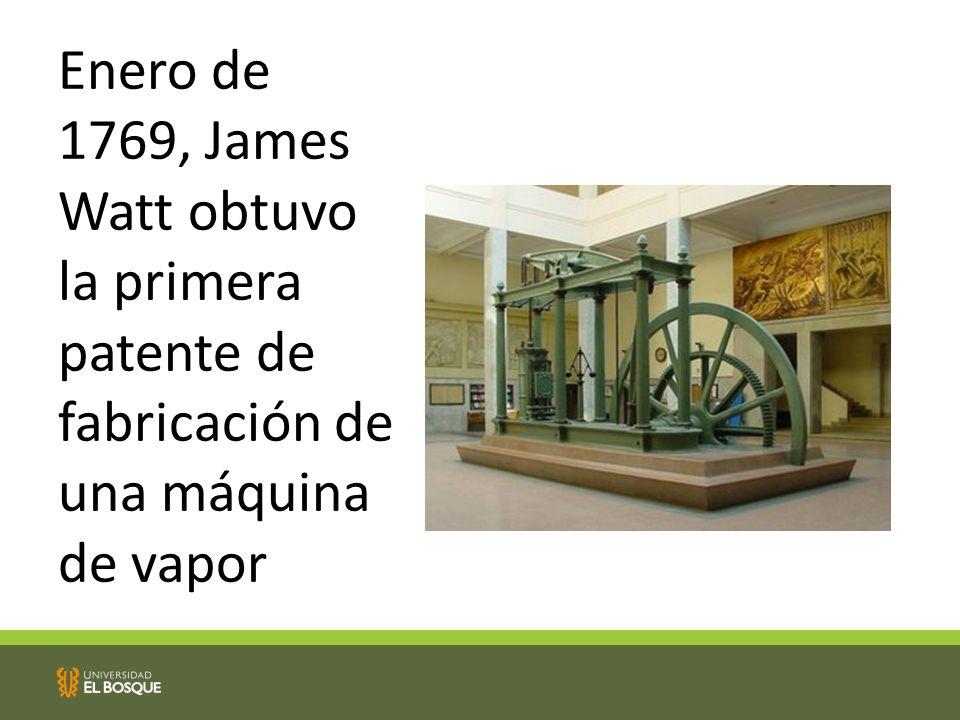 Enero de 1769, James Watt obtuvo la primera patente de fabricación de una máquina de vapor