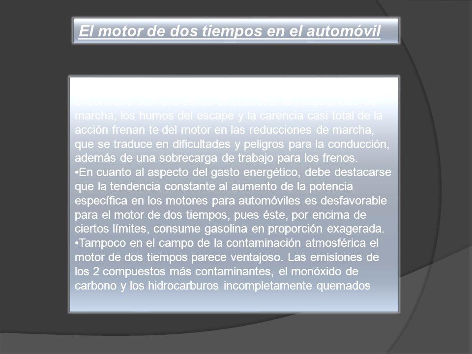 El motor de dos tiempos en el automóvil En el campo automovilístico, el motor de dos tiempos ha encontrado siempre serias dificultades. la irregularid