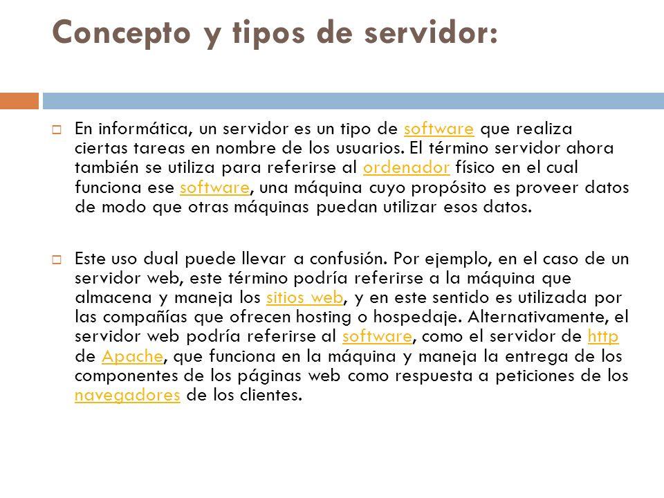 Concepto y tipos de servidor: En informática, un servidor es un tipo de software que realiza ciertas tareas en nombre de los usuarios.