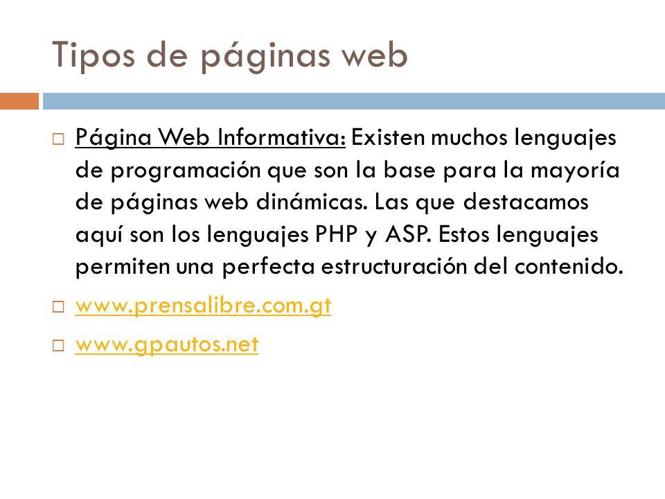 Tipos de páginas web Página Web Informativa: Existen muchos lenguajes de programación que son la base para la mayoría de páginas web dinámicas.