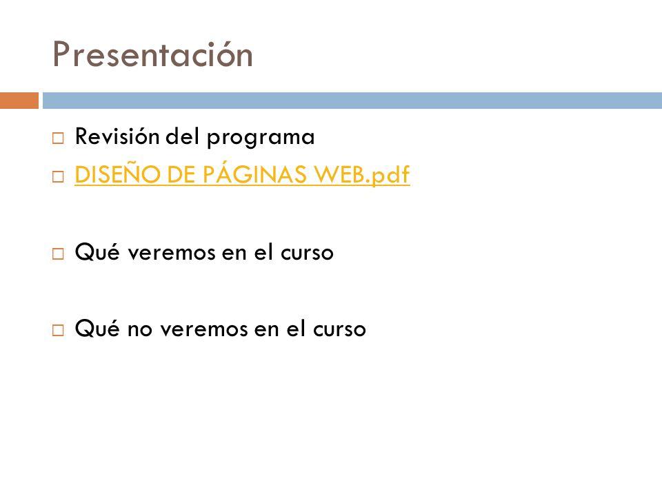 Presentación Revisión del programa DISEÑO DE PÁGINAS WEB.pdf Qué veremos en el curso Qué no veremos en el curso