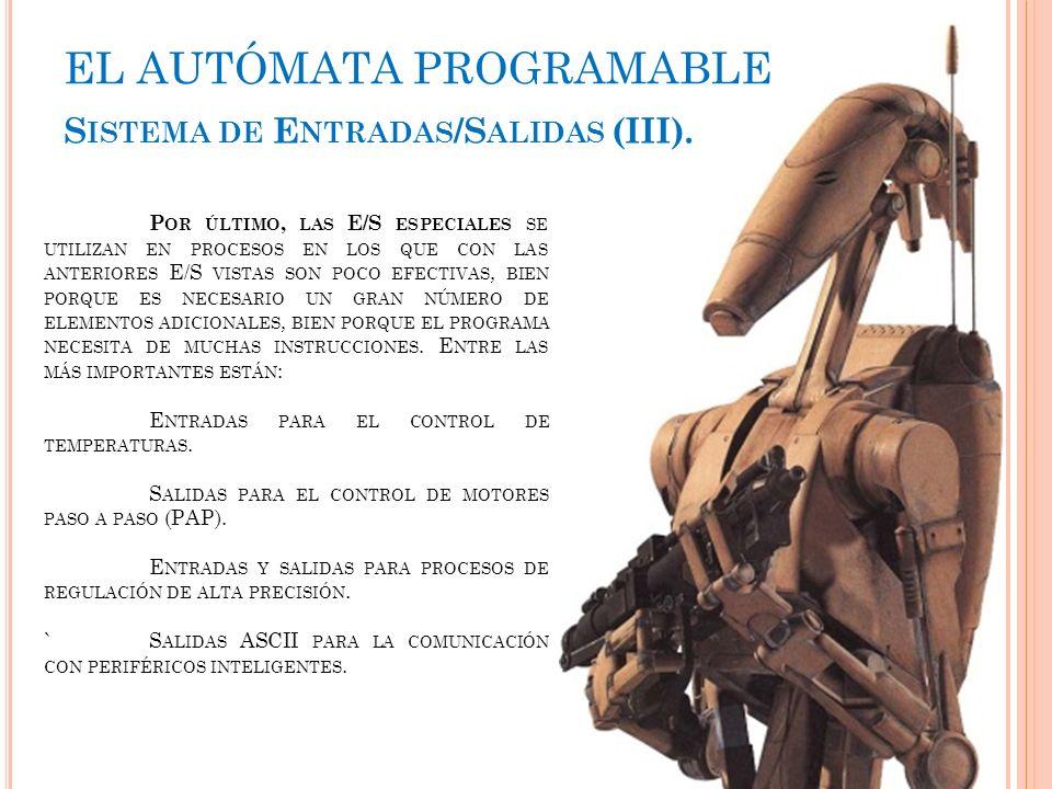 EL AUTÓMATA PROGRAMABLE S ISTEMA DE E NTRADAS /S ALIDAS (III). P OR ÚLTIMO, LAS E/S ESPECIALES SE UTILIZAN EN PROCESOS EN LOS QUE CON LAS ANTERIORES E