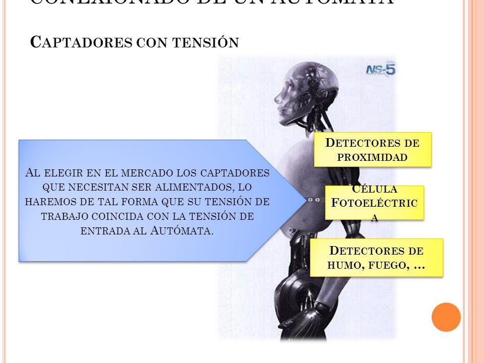 A L ELEGIR EN EL MERCADO LOS CAPTADORES QUE NECESITAN SER ALIMENTADOS, LO HAREMOS DE TAL FORMA QUE SU TENSIÓN DE TRABAJO COINCIDA CON LA TENSIÓN DE EN