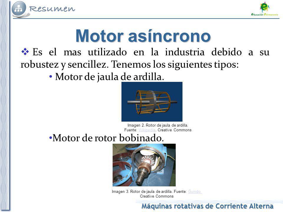 Máquinas rotativas de Corriente Alterna Motor asíncrono Es el mas utilizado en la industria debido a su robustez y sencillez. Tenemos los siguientes t