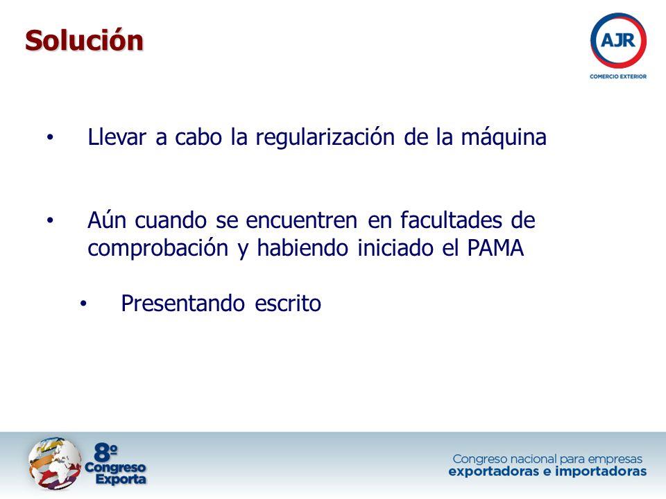 Llevar a cabo la regularización de la máquina Aún cuando se encuentren en facultades de comprobación y habiendo iniciado el PAMA Presentando escrito S