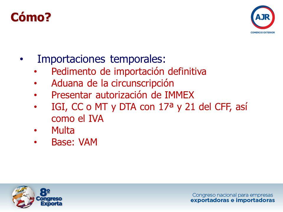 Importaciones temporales: Pedimento de importación definitiva Aduana de la circunscripción Presentar autorización de IMMEX IGI, CC o MT y DTA con 17ª