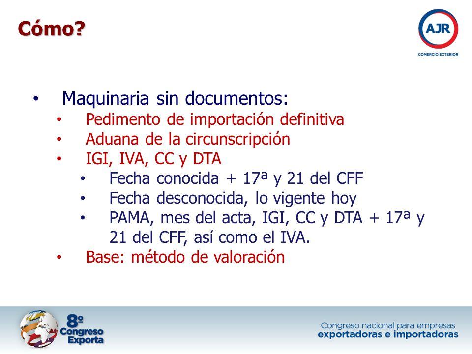 Maquinaria sin documentos: Pedimento de importación definitiva Aduana de la circunscripción IGI, IVA, CC y DTA Fecha conocida + 17ª y 21 del CFF Fecha